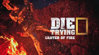 National Geographic Channel - Die Trying - Crater of Fire